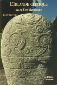 l'Irlande celtique avant l'ère chrétienne barry raftery arnaud